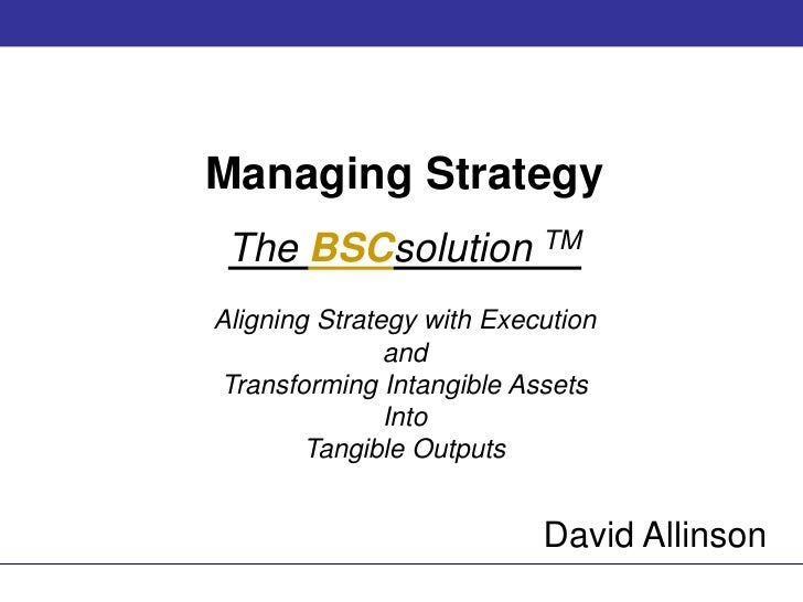 Managing Strategy<br />The BSCsolutionTM<br />Aligning Strategy with Execution<br />and<br />Transforming Intangible Asset...