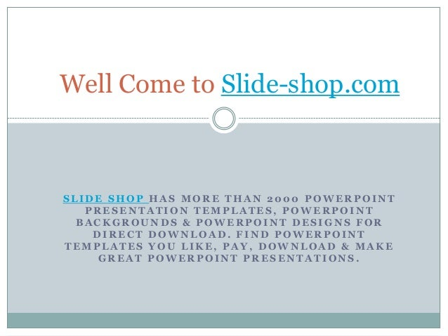 Well Come to Slide-shop.comSLIDE SHOP HAS MORE THAN 2000 POWERPOINT   PRESENTATION TEMPLATES, POWERPOINT  BACKGROUNDS & PO...