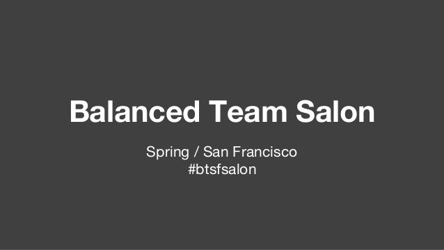 Balanced Team Salon Spring / San Francisco #btsfsalon