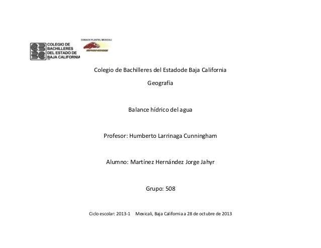 Colegio de Bachilleres del Estadode Baja California Geografía  Balance hídrico del agua  Profesor: Humberto Larrinaga Cunn...