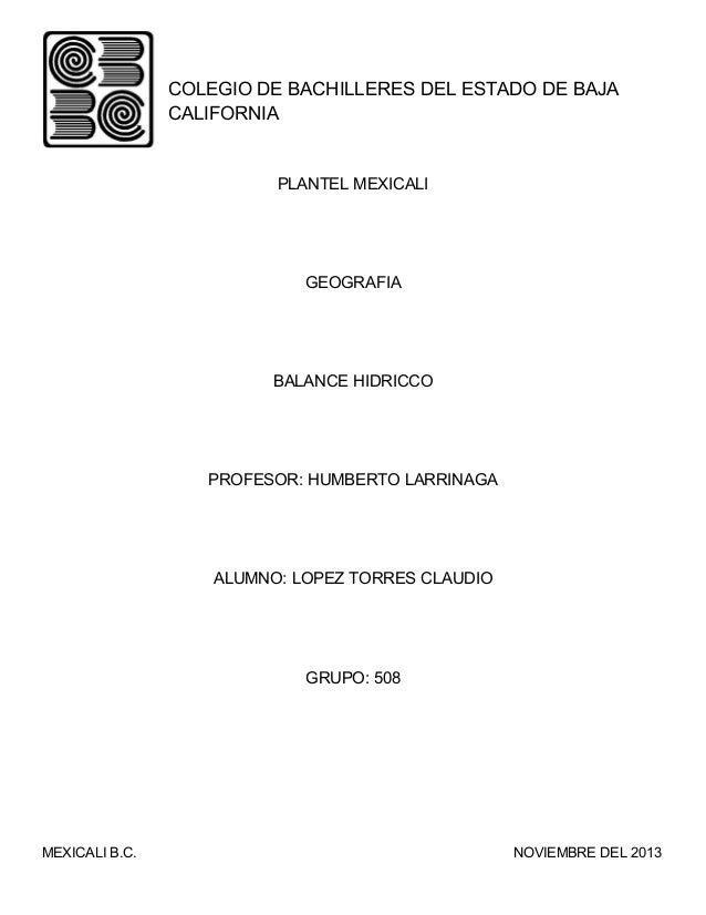 COLEGIO DE BACHILLERES DEL ESTADO DE BAJA CALIFORNIA  PLANTEL MEXICALI  GEOGRAFIA  BALANCE HIDRICCO  PROFESOR: HUMBERTO LA...