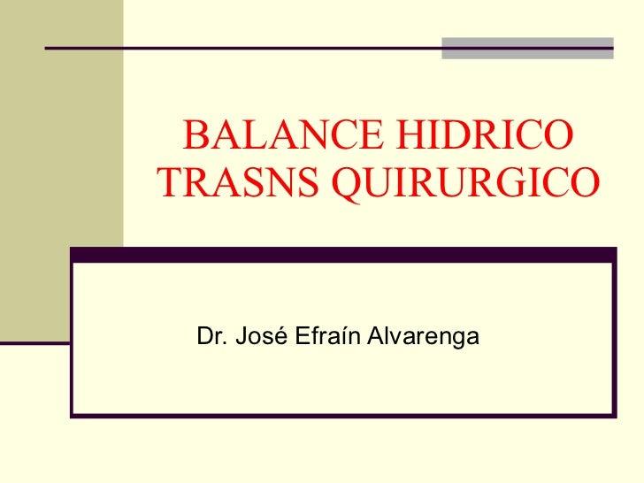 BALANCE HIDRICO TRASNS QUIRURGICO Dr. José Efraín Alvarenga