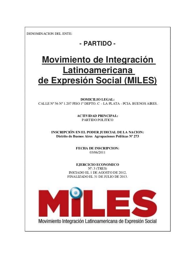 DENOMINACION DEL ENTE: - PARTIDO - Movimiento de Integración Latinoamericana de Expresión Social (MILES) DOMICILIO LEGAL: ...
