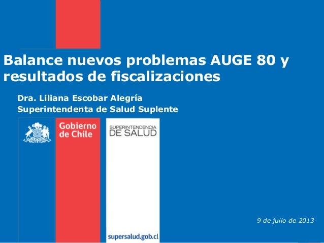 Dra. Liliana Escobar Alegría Superintendenta de Salud Suplente Balance nuevos problemas AUGE 80 y resultados de fiscalizac...