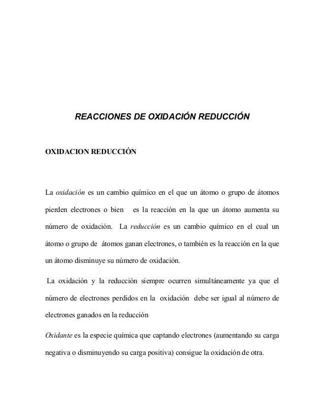 REACCIONES DE OXIDACIÓN REDUCCIÓN OXIDACION REDUCCIÓN La oxidación es un cambio químico en el que un átomo o grupo de átom...