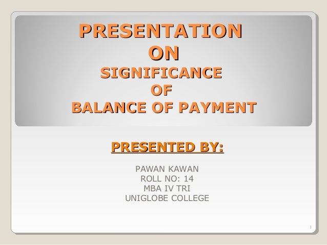 PRESENTATIONPRESENTATION ONON SIGNIFICANCESIGNIFICANCE OFOF BALANCE OF PAYMENTBALANCE OF PAYMENT PRESENTED BY:PRESENTED BY...