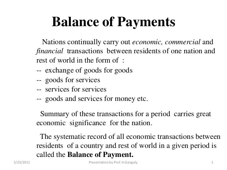 Balance of Payments <br />   Nations continually carry out economic, commercial and financial  transactions  between resid...