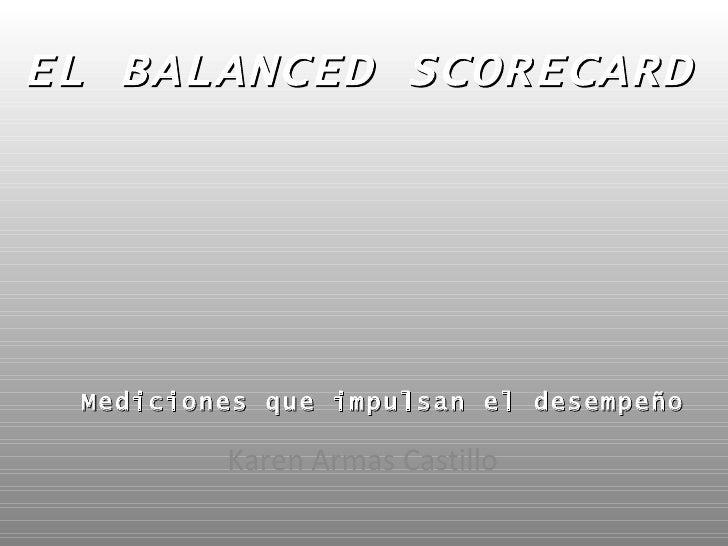 Karen Armas Castillo EL BALANCED SCORECARD  : Mediciones que impulsan el desempeño
