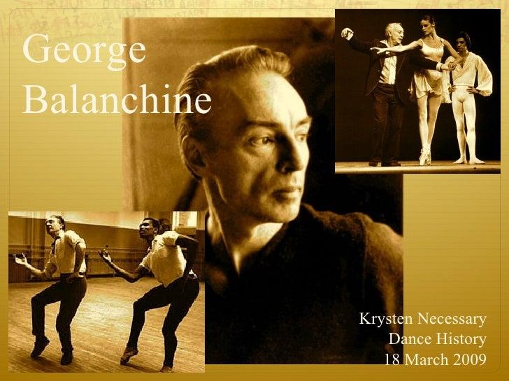 George  Balanchine Krysten Necessary Dance History 18 March 2009