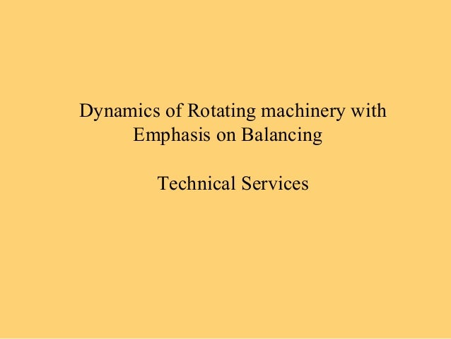Dynamics of Rotating machinery with Emphasis on Balancing Technical Services