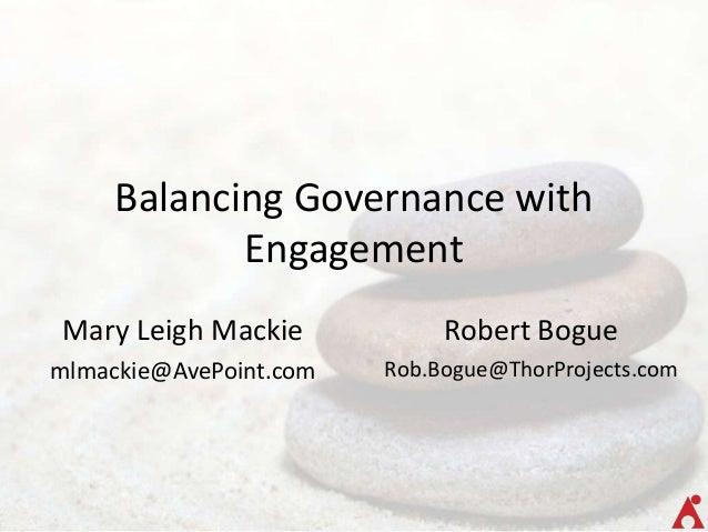Balancing Governance with            EngagementMary Leigh Mackie            Robert Boguemlmackie@AvePoint.com   Rob.Bogue@...