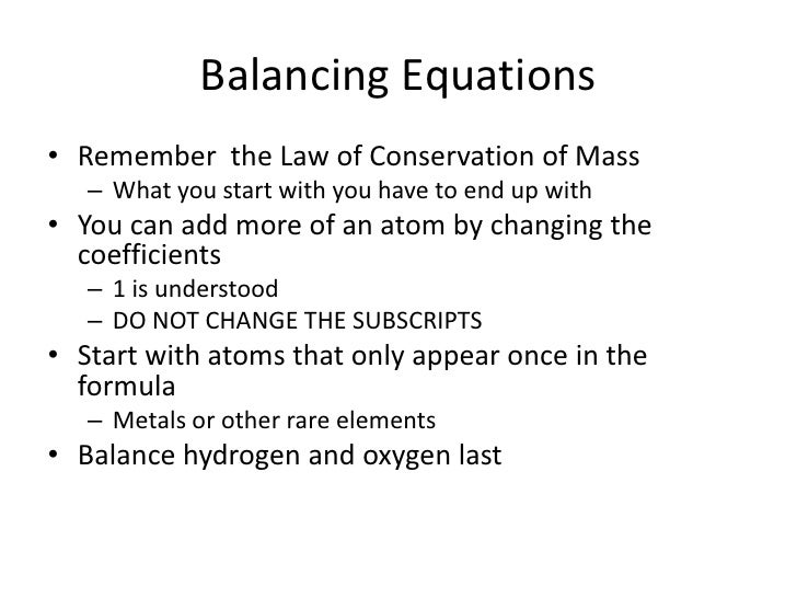 Balancing Equations<br />Remember  the Law of Conservation of Mass<br />What you start with you have to end up with<br />Y...