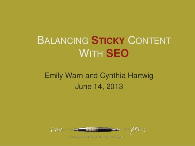 BALANCING STICKY CONTENTWITH SEOEmily Warn and Cynthia HartwigJune 14, 2013