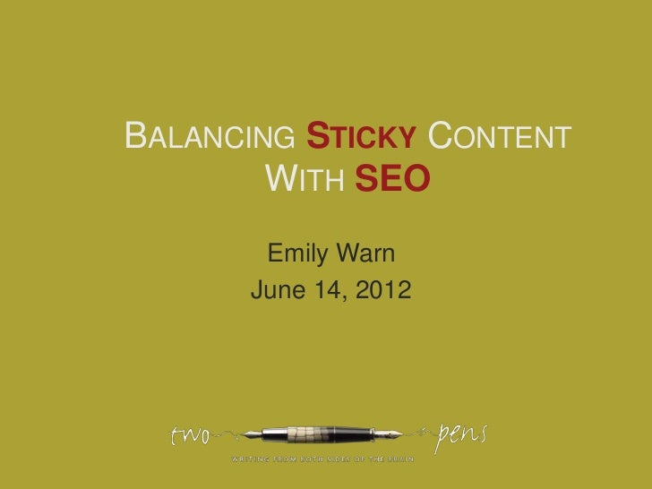 BALANCING STICKY CONTENT        WITH SEO       Emily Warn      June 14, 2012