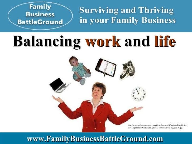 Balancing  work  and  life   www.FamilyBusinessBattleGround.com   http://www.delawareemploymentlawblog.com/WindowsLiveWrit...