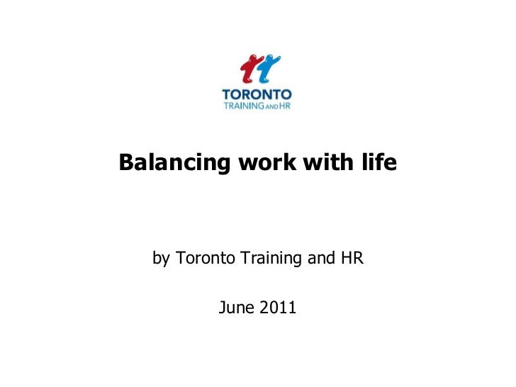 Balancing work with life<br />by Toronto Training and HR <br />June 2011<br />