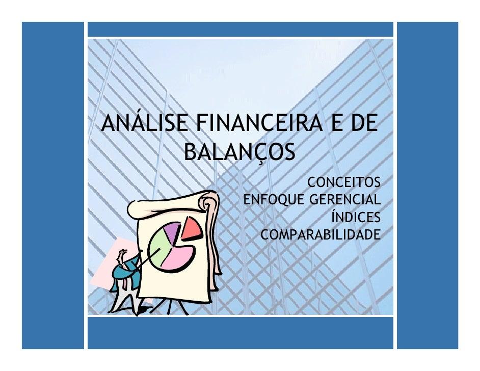 ANÁLISE FINANCEIRA E DE        BALANÇOS                    CONCEITOS            ENFOQUE GERENCIAL                       ÍN...