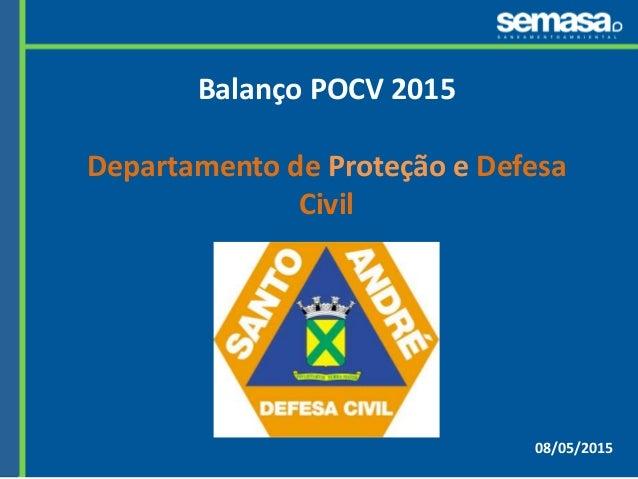 08/05/2015 Balanço POCV 2015 Departamento de Proteção e Defesa Civil