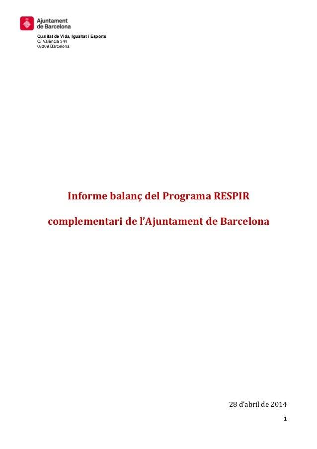 1 Qualitat de Vida, Igualtat i Esports C/ València 344 08009 Barcelona Informe balanç del Programa RESPIR complementari de...