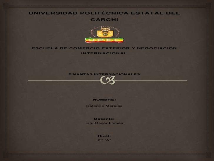 UNIVERSIDAD POLITÉCNICA ESTATAL DEL                 CARCHIESCUELA DE COMERCIO EXTERIOR Y NEGOCIACIÓN              INTERNAC...