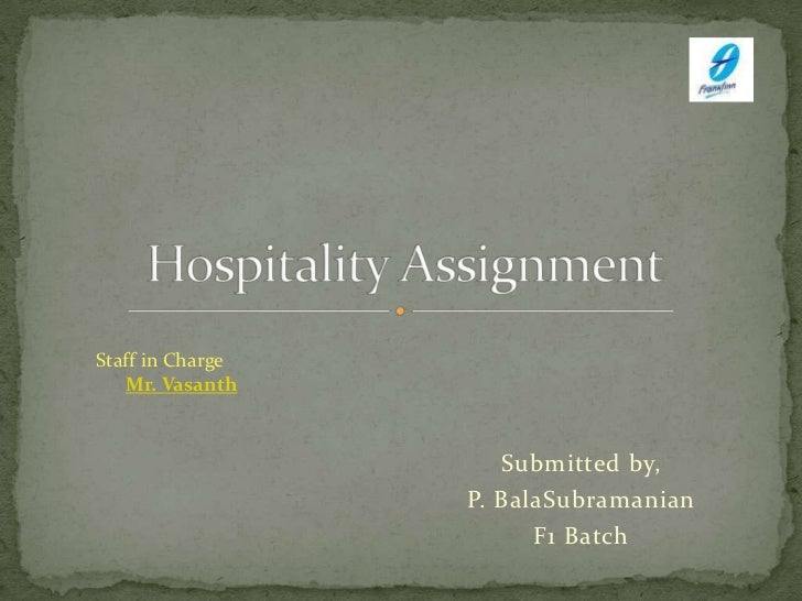 Submitted by,<br />P. BalaSubramanian<br />F1 Batch<br />Hospitality Assignment<br />Staff in Charge<br />Mr. Vasanth<br />