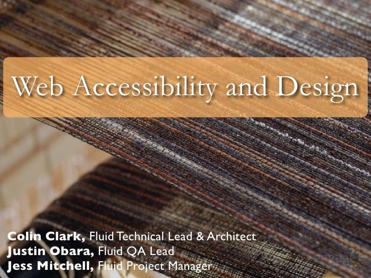 Web Accessibility and Design    Colin Clark, Fluid Technical Lead & Architect Justin Obara, Fluid QA Lead Jess Mitchell, F...