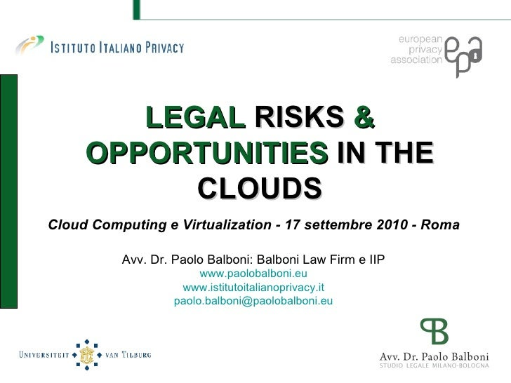 LEGAL  RISKS  & OPPORTUNITIES  IN THE CLOUDS Cloud Computing e Virtualization - 17 settembre 2010 - Roma Avv. Dr. Paolo Ba...