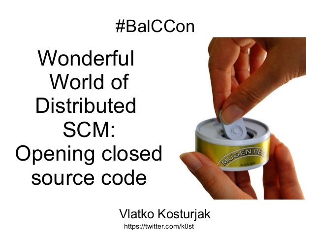 #BalCCon Wonderful World of Distributed SCM: Opening closed source code https://twitter.com/k0st Vlatko Kosturjak