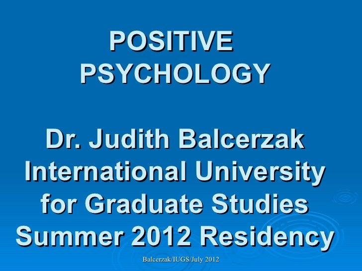 POSITIVE    PSYCHOLOGY   Dr. Judith BalcerzakInternational University  for Graduate StudiesSummer 2012 Residency         B...