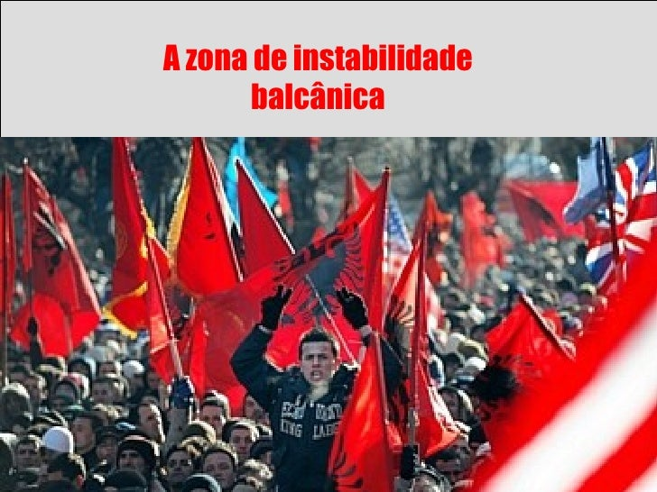 A zona de instabilidade balcânica