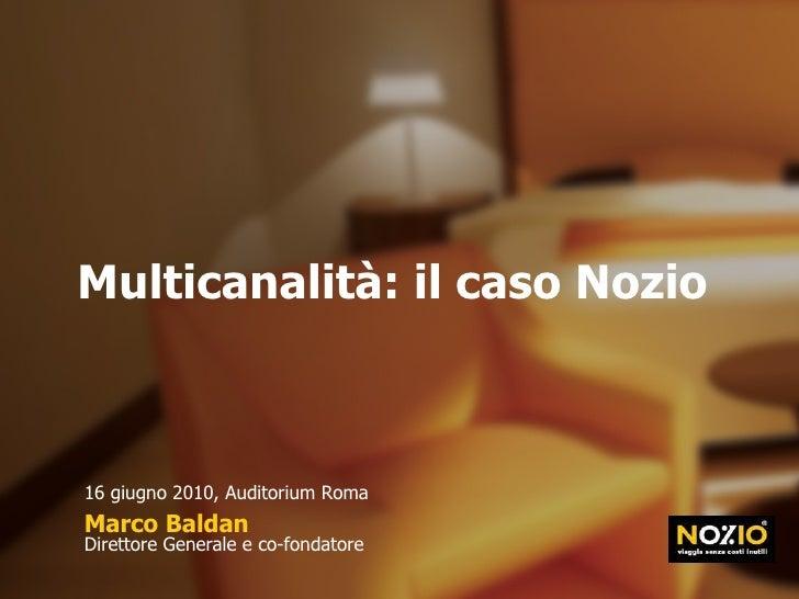 Multicanalità: il caso Nozio Marco Baldan Direttore Generale e co-fondatore 16 giugno 2010, Auditorium Roma