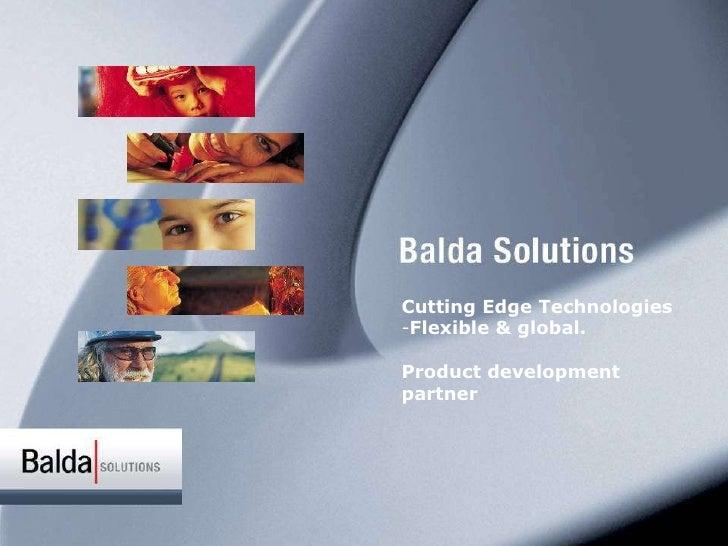 <ul><li>Cutting Edge Technologies </li></ul><ul><li>Flexible & global. </li></ul><ul><li>Product development partner </li>...