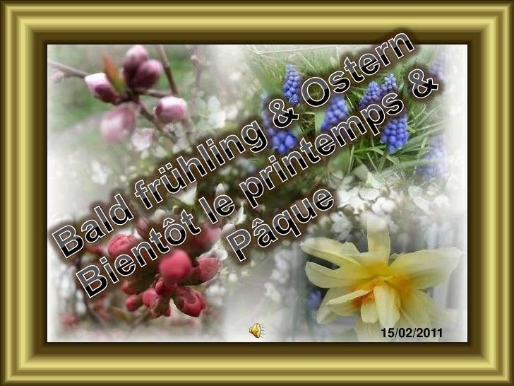 Bald frühling & Ostern<br />Bientôt le printemps & Pâque<br />      15/02/2011<br />