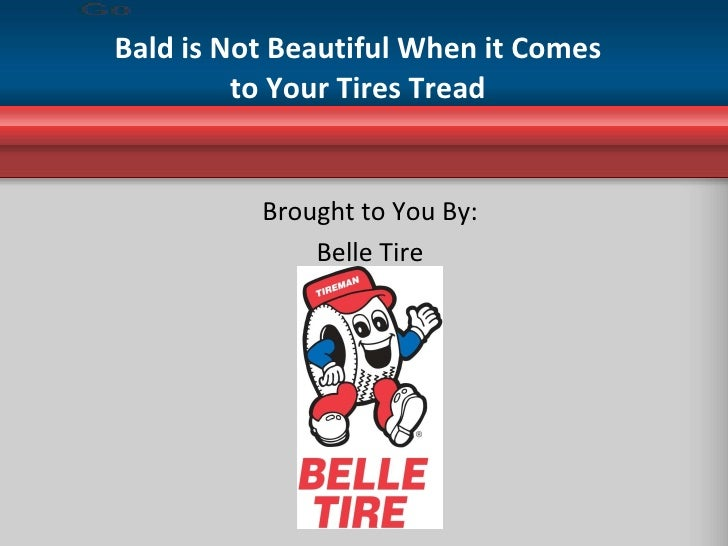 Bald is Not Beautiful When it Comes to Your Tires Tread Brought to You By: Belle Tire