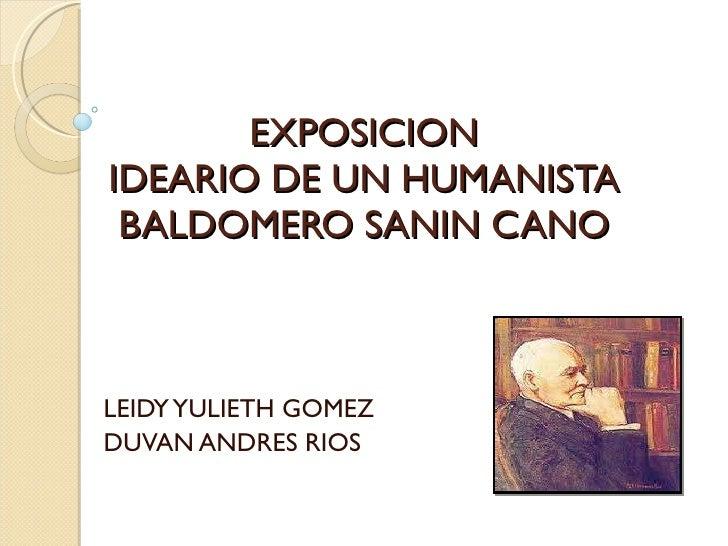 EXPOSICION  IDEARIO DE UN HUMANISTA   BALDOMERO SANIN CANO  LEIDY YULIETH GOMEZ  DUVAN ANDRES RIOS
