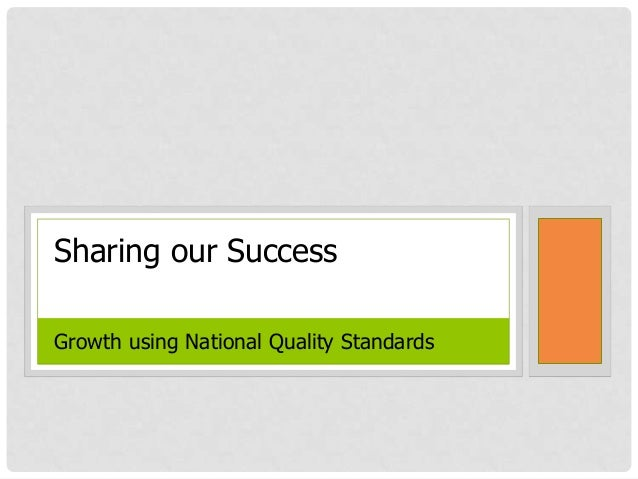 Sharing our Success Growth using National Quality Standards