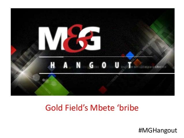 M&G Hangout: Gold Fields's Mbete 'bribe'
