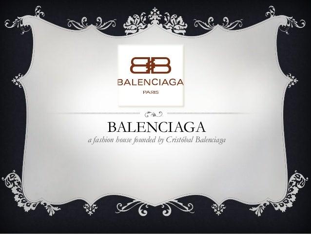 BALENCIAGAa fashion house founded by Cristóbal Balenciaga