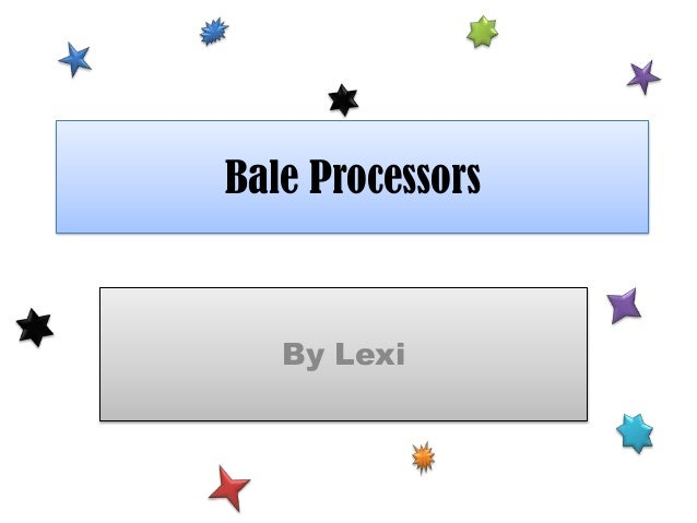 Bale Processors  By Lexi