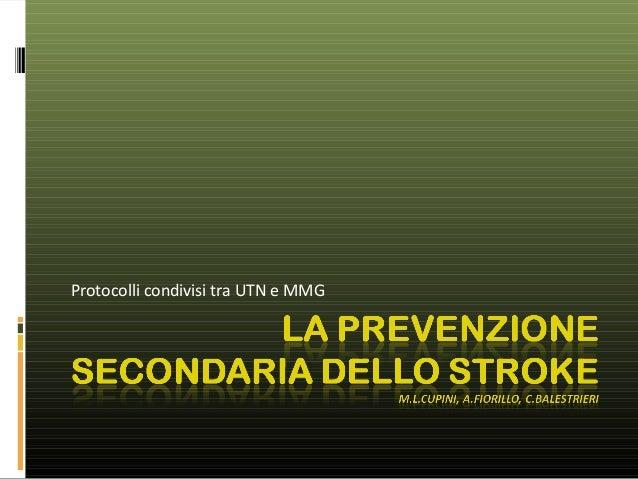 Balestrieri C.- Fiorillo A.- Cupini M.L. La Prevenzione Secondaria dello Stroke: protocolli condivisi tra UTN e MMG. ASMAD 2012