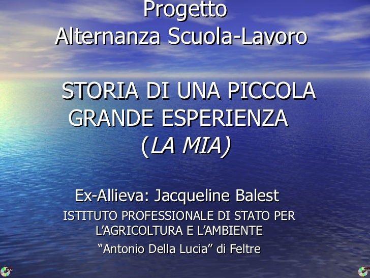 Progetto Alternanza Scuola-Lavoro   STORIA DI UNA PICCOLA GRANDE ESPERIENZA  ( LA MIA) Ex-Allieva: Jacqueline Balest  ISTI...