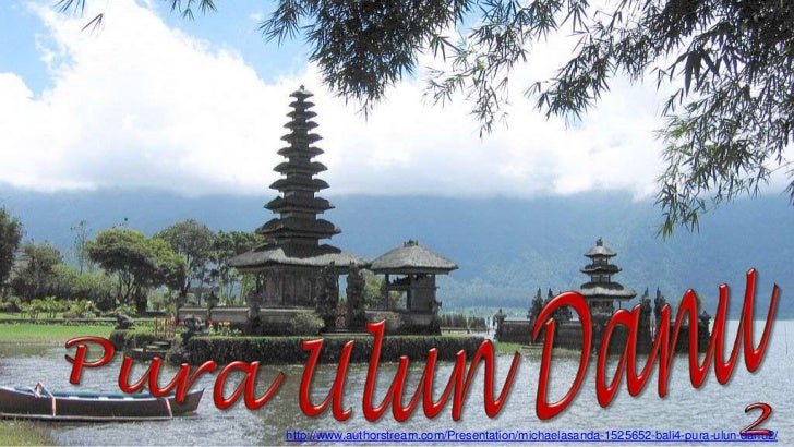 http://www.authorstream.com/Presentation/michaelasanda-1525652-bali4-pura-ulun-danu2/