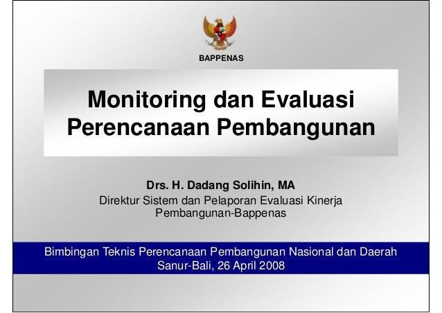 Monitoring dan Evaluasi Perencanaan Pembangunan Monitoring dan Evaluasi Perencanaan Pembangunan Drs. H. Dadang Solihin, MA...