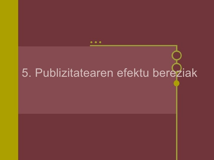 5. Publizitatearen efektu bereziak