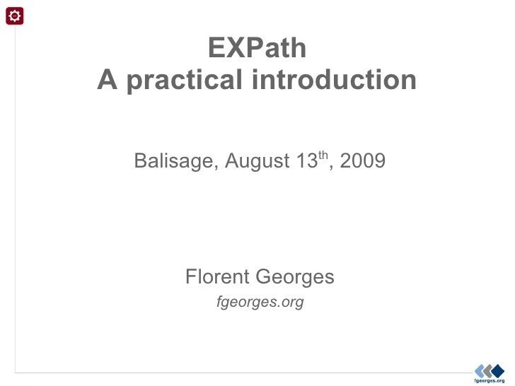 EXPath A practical introduction    Balisage, August 13th, 2009            Florent Georges           fgeorges.org