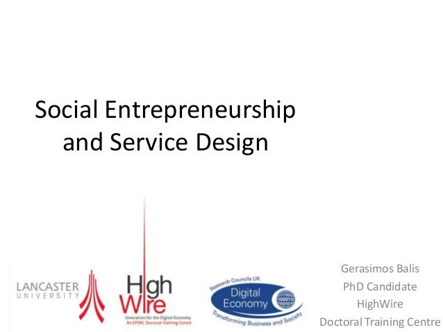 Social Entrepreneurship and Service Design Gerasimos Balis PhD Candidate HighWire Doctoral Training Centre