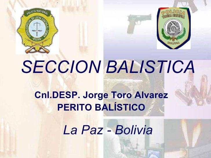 Cnl.DESP. Jorge Toro Alvarez PERITO BALÍSTICO SECCION BALISTICA La Paz - Bolivia