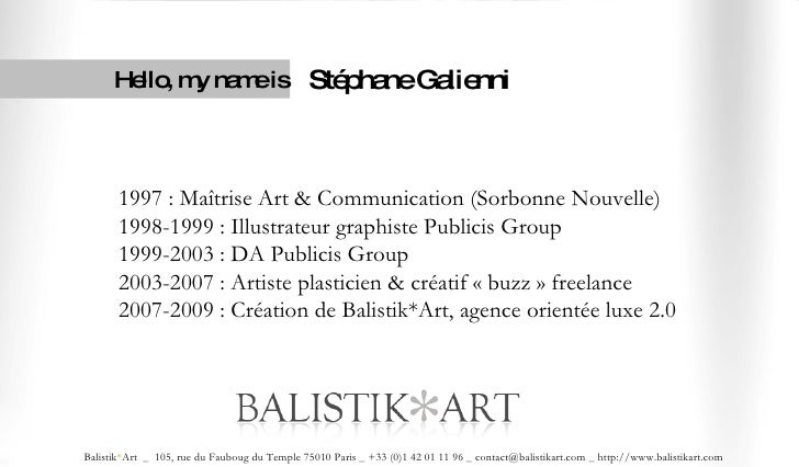 Hello, my name is Stéphane Galienni 1997 : Maîtrise Art & Communication (Sorbonne Nouvelle) 1998-1999 : Illustrateur graph...