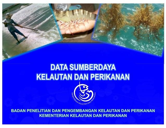 Potensi Sumberdaya Kelautan dan Perikanan  • Perikanan Tangkap  • Air Laut dan Dinamika Laut  • Perikanan Budidaya  • Gara...