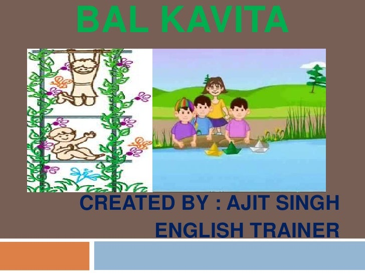 BAL KAVITA<br />CREATED BY : AJIT SINGH<br />ENGLISH TRAINER<br />
